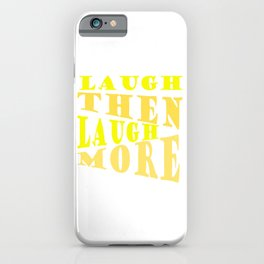 Laugh and Laugh More Happy Vibes Text iPhone Case