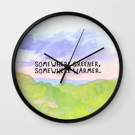 somewhere greener, somewhere warmer Wall Clock