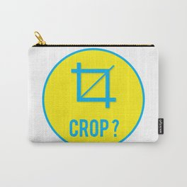 CROP?, circle Carry-All Pouch