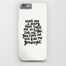 Read Me A Story Then Tuck Me In Tight Tell Me You Love Me And Kiss Me Goodnight kids room wall decor iPhone Case