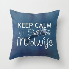 Keep Calm and Call The Midwife Throw Pillow
