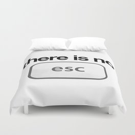 There Is No Escape Duvet Cover
