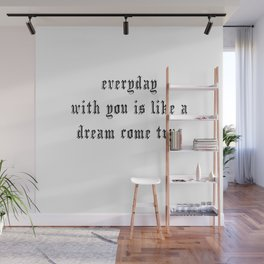 Everyday with you is like a dream come true hand lettering Wall Mural