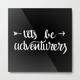 Let's Be Adventurers   Black Metal Print