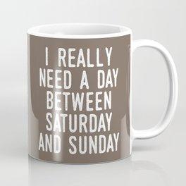 I REALLY NEED A DAY BETWEEN SATURDAY AND SUNDAY (Brown) Coffee Mug