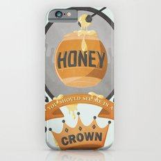 Honey, You Should See Me In A Crown. Slim Case iPhone 6s