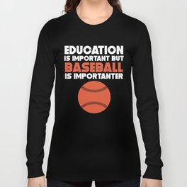 Education Is Important But Baseball Is Importanter Long Sleeve T-shirt