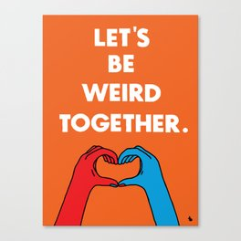 Let's be weird together Canvas Print