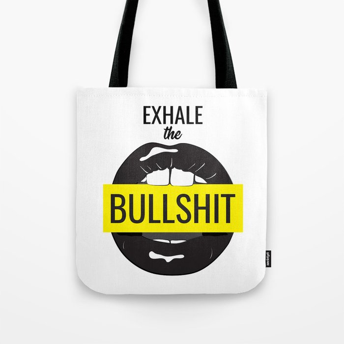 Exhale bullshit Tote Bag