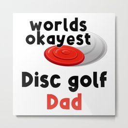 Worlds Okayest Disc Golf Dad Metal Print