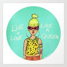 Live & Love like a Queen Art Print