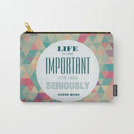 life is too important to be taken seriously Carry-All Pouch