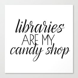 Libraries Are My Candy Shop Canvas Print