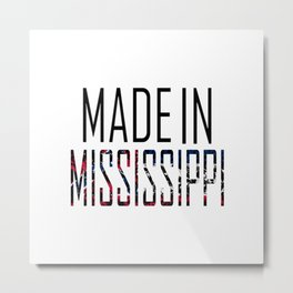 Made In Mississippi Metal Print
