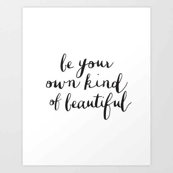 Be Your Own Kind of Beautiful Inspirational Art Print