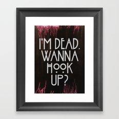 I'm dead. Wanna hook up? Framed Art Print