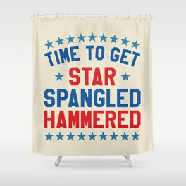 Time to Get Star Spangled Hammered - Fourth of July / 4th of July Shower Curtain