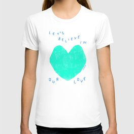 Let's Believe In Our Love - Minimal Heart Illustration Colorful Love Peace  T-shirt