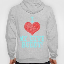 """""""I Love My Dive Buddy"""" tee design for you and your favorite buddy! Makes a perfect and nice gift too Hoody"""
