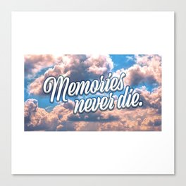 Memories never die Canvas Print