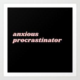 anxious procrastinator Art Print