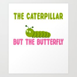 The Caterpillar Does All The Work Art Print
