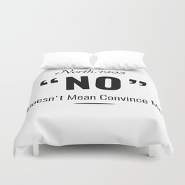 No Doesn't Mean Convince Me Duvet Cover