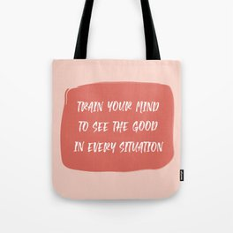 Train Your Mind to See the Good in Every Situation pink and red Tote Bag