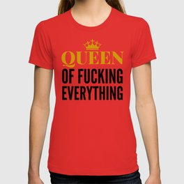 QUEEN OF FUCKING EVERYTHING T-shirt