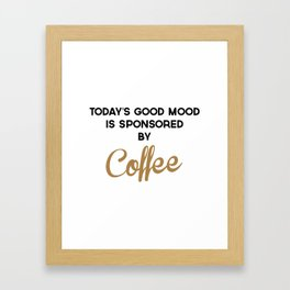 Today's Good Mood Funny Quote Framed Art Print