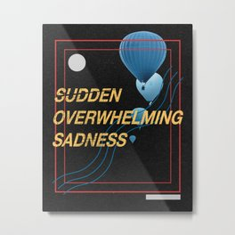 Sudden Overwhelming Sadness Metal Print