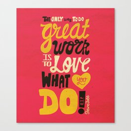 The best way to do great work is to love what you do. Canvas Print
