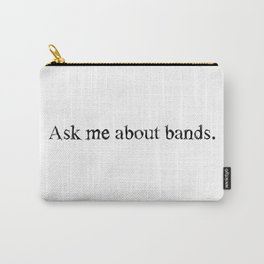 Ask me about bands. Carry-All Pouch