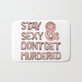 Stay Sexy & Don't Get Murdered - Rose Gold Bath Mat