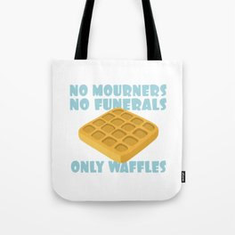 No Mourners No Funerals Only Waffles Tote Bag