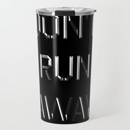 Don't run away Travel Mug