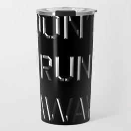 Don't run away Travel Mug