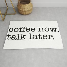 coffee now. talk later. Rug