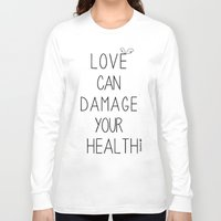 health Long Sleeve T-shirts featuring Love can damage your health by Superdroso