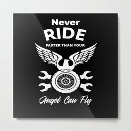 Never Ride Faster Than Your Angel Can Fly Metal Print