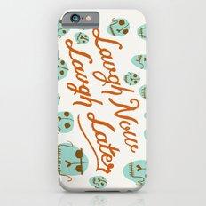 Laugh Now Laugh Later Slim Case iPhone 6s