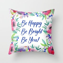 Be Happy, Be Bright, Be You - Pink flowers Throw Pillow