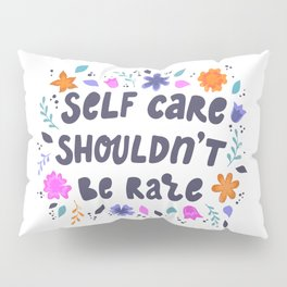 Self care shouldnt be rare - hand drawn quotes illustration. Funny humor. Life sayings. Pillow Sham