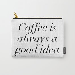 coffee is always Carry-All Pouch