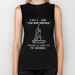 call me the bus driver because i am taking you to scholl player game bus driver Biker Tank
