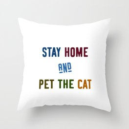 Stay home and pet the cat Throw Pillow