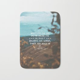 Whatever you can do, or dream you can, begin it. Boldness has genius, power and magic in it. Bath Mat