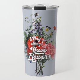 May you always have flowers - wild flowers Travel Mug