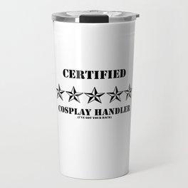 Certified Cosplay Handler Travel Mug