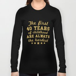 The First 40 Years Of Childhood Funny 40th Birthday Long Sleeve T-shirt